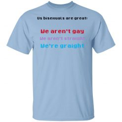 Us Bisexuals Are Great We Aren't Gay We Aren't Straight We're Graight T-Shirts, Hoodies