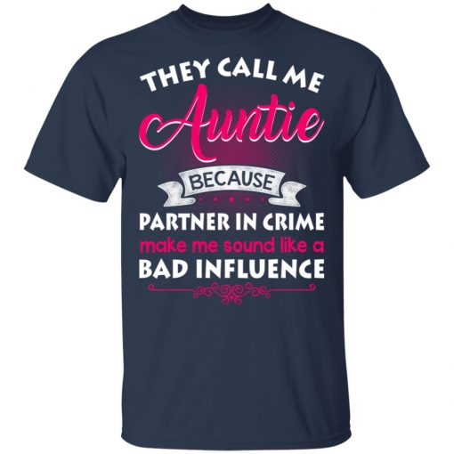 They Call Me Auntie Because Partner In Crime Makes Me Sound Like A Bad Influence T-Shirts, Hoodies