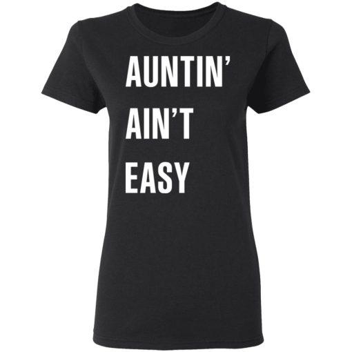 Auntin Ain't Easy T-Shirts, Hoodies