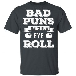 Bad Puns That's How Eye Roll T-Shirts, Hoodies