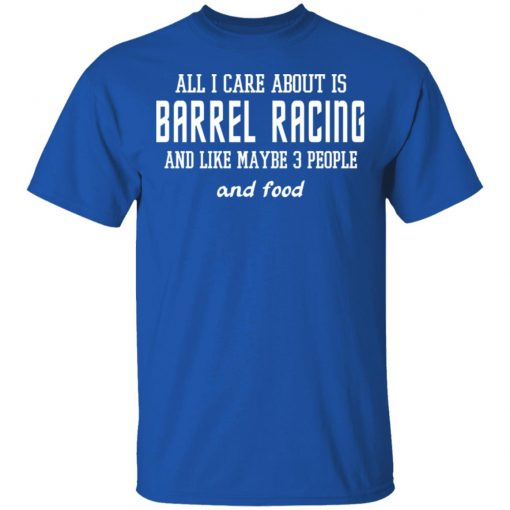 All I Care About Is Barrel Racing And Like Maybe 3 People And Food T-Shirts, Hoodies