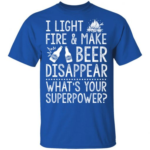 I Light Fires And Make Beer Disappear What's Your Superpower T-Shirts, Hoodies