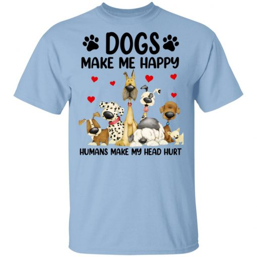 Dogs Make Me Happy Humans Make My Head Hurt T-Shirts, Hoodies