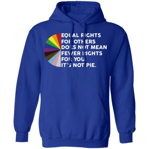 Equal Rights for Others Doesn't Mean Fewer Rights for You It's Not Pie LGBTQ T-Shirts, Hoodies