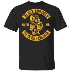Boston Bruins Black And Gold Til I'm Dead And Cold T-Shirt