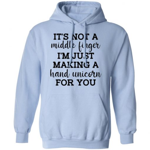 It's Not a Middle Finger I'm just Making a Hand Unicorn for You T-Shirts, Hoodies