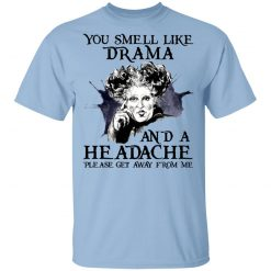 You Smell Like Drama And A Headache Please Get Away From Me Halloween T-Shirts, Hoodies
