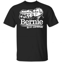 Bernie Sanders Is My Comrade T-Shirts, Hoodies