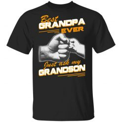 Best Grandpa Ever Just Ask My Grandson T-Shirts, Hoodies