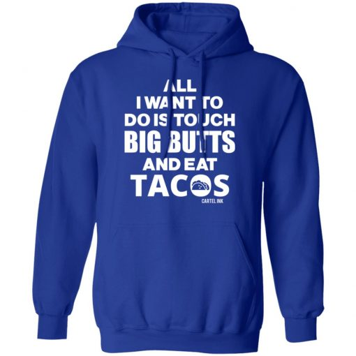 All I Want To Do Is Touch Big Butts And Eat Tacos T-Shirts, Hoodies