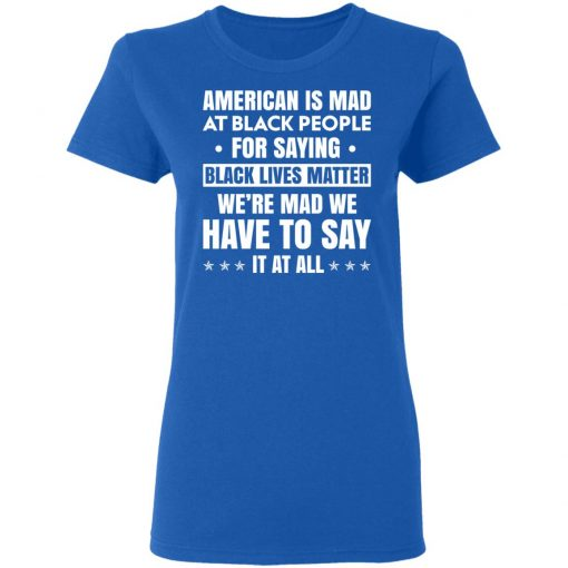American Is Mad At Black People For Saying Black Lives Matter T-Shirts, Hoodies