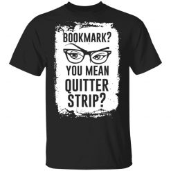 Bookmark? You Mean Quitter Strip T-Shirts, Hoodies