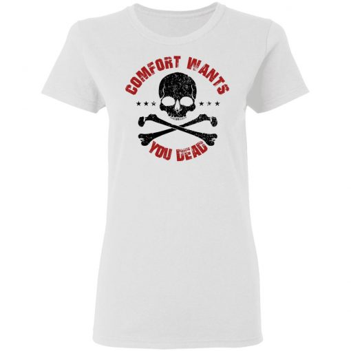 Comfort Wants You Dead Comfort Kills T-Shirts, Hoodies