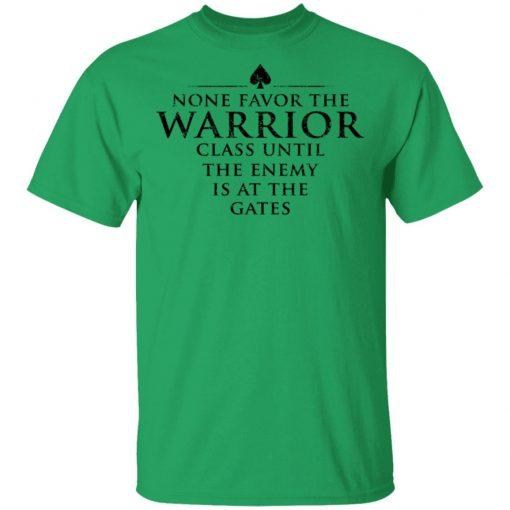 None Favor The Warrior Class Until The Enemy Is At The Gates T-Shirts, Hoodies