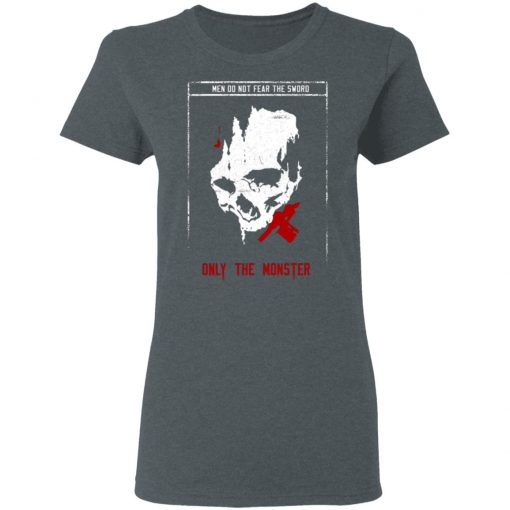 Men Do Not Fear The Sword Only The Monster T-Shirts, Hoodies