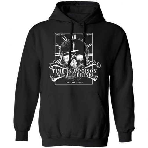 Time Is A Poison We All Must Drink T-Shirts, Hoodies, Long Sleeve