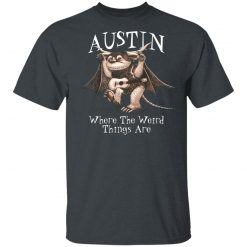 Austin Where The Weird Things Are T-Shirts, Hoodies, Long Sleeve