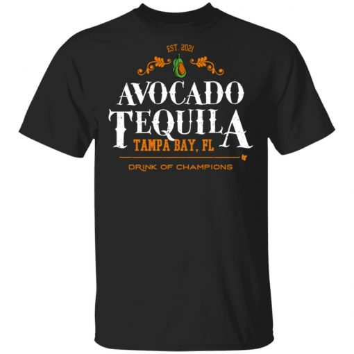 Avocado Tequila Tampa Bay Florida Drink Of Champions T-Shirts, Hoodies, Long Sleeve