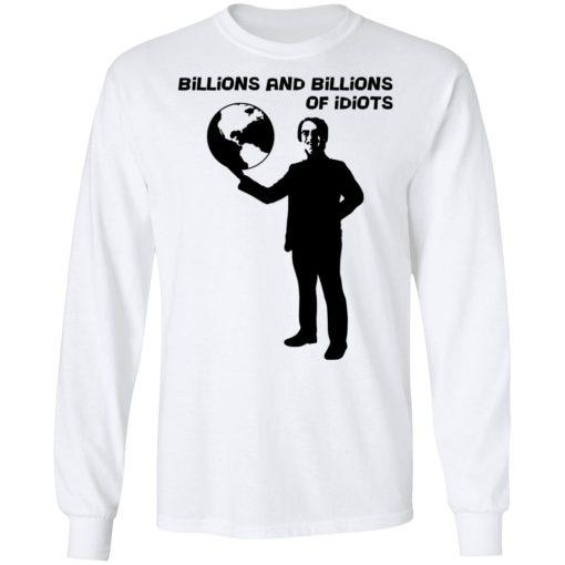 Billions And Billions Of Idiots T-Shirts, Hoodies, Long Sleeve