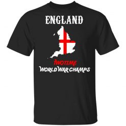 England Two Time World War Champs T-Shirts, Hoodies, Long Sleeve