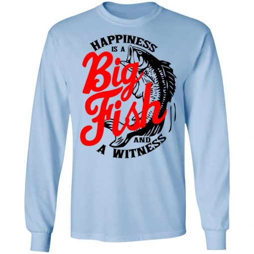 Happiness Is A Big Fish And A Witness T-Shirts, Hoodies, Long Sleeve
