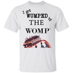 I Got Wumped By The Womp T-Shirts, Hoodies, Long Sleeve