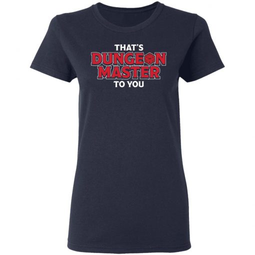 That's Dungeon Master To You T-Shirts, Hoodies, Long Sleeve