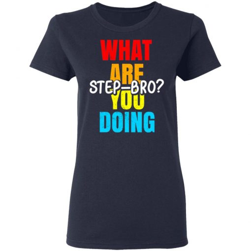 What Are You Doing Step Bro TypeHeat T-Shirts, Hoodies, Long Sleeve