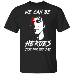We Can Be Heroes Just For One Day – David Bowie T-Shirts, Hoodies, Long Sleeve