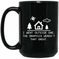 I Went Outside One The Graphics Weren't That Great Mug