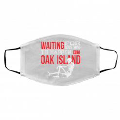 Waiting For Something To Happen On Oak Island Face Mask