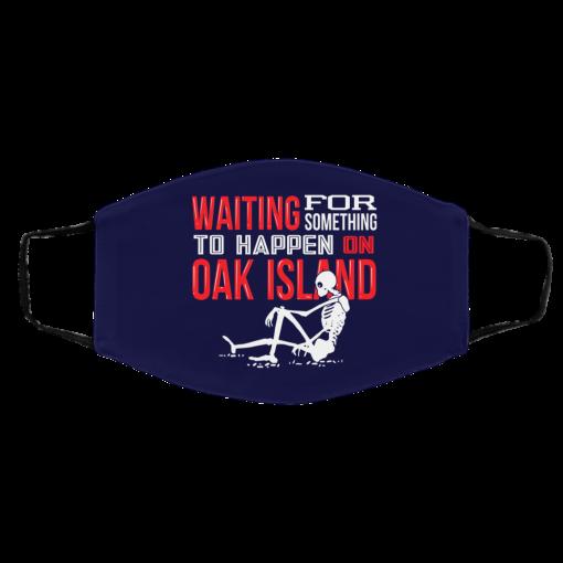 Waiting For Something To Happen On Oak Island Face Mask