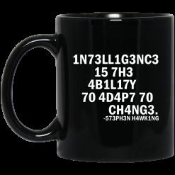 1N73LL1G3NC3 15 7H3 4B1L17Y 70 4D4P7 70 CH4NG3. -573PH3N H4WK1NG Mug