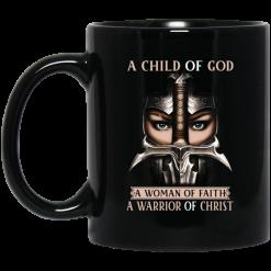 A Child Of God A Woman Of Faith A Warrior Of Christ Mug