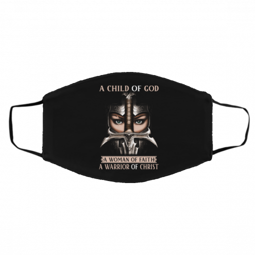 A Child Of God A Woman Of Faith A Warrior Of Christ Face Mask