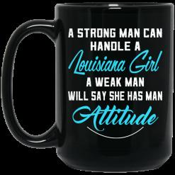 A Strong Man Can Handle A Louisiana Girl A Weak Man Will Say She Has Man Attitude Mug