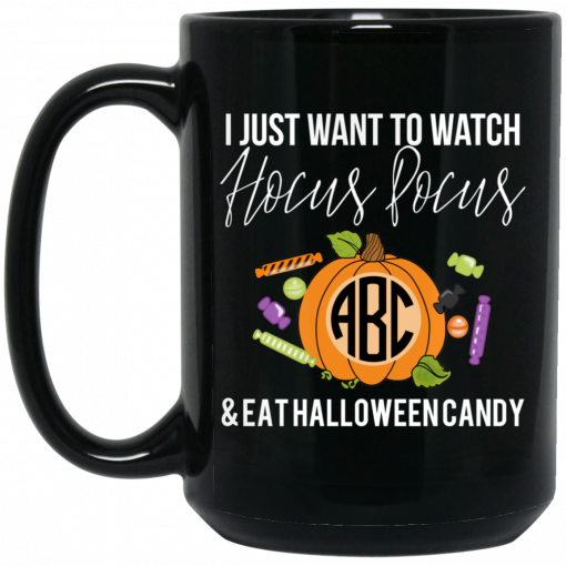 I Just Want To Watch Hocus Pocus & Eat Halloween Candy Mug