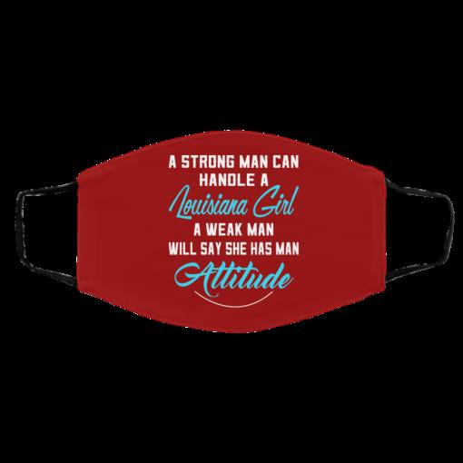 A Strong Man Can Handle A Louisiana Girl A Weak Man Will Say She Has Man Attitude Face Mask