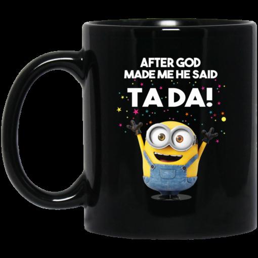 After God Made Me He Said Ta Da Minions Mug