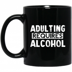 Adulting Requires Alcohol Mug