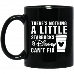 There's Nothing A Little Starbucks And Disney Can't Fix Mug