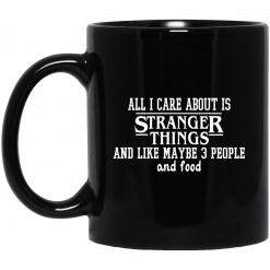 All I Care About Is Stranger Things And Like Maybe 3 People And Food Mug