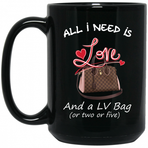 All I Need Is Love And A LV Bag Or Two Or Five Mug