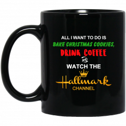 All I Want to Do is Bake Christmas Cookies Drink Coffee and Watch The Hallmark Channel Mug