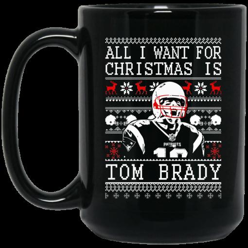All I Want For Christmas Is Tom Brady Christmas Mug