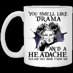 You Smell Like Drama And A Headache Please Get Away From Me Halloween Mug