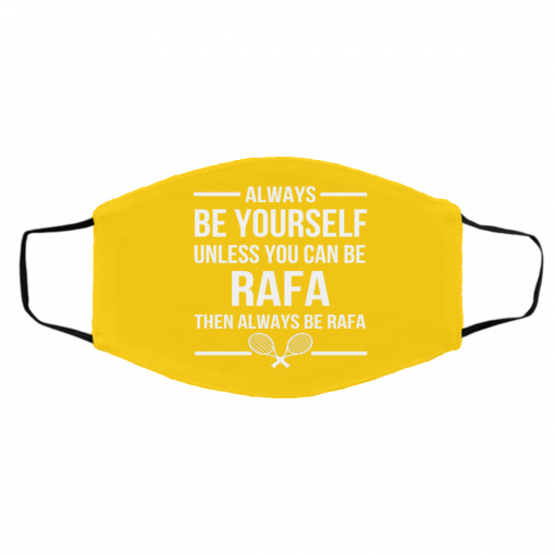 Always Be Yourself Unless You Can Be Rafa Then Always Be Rafa Face Mask