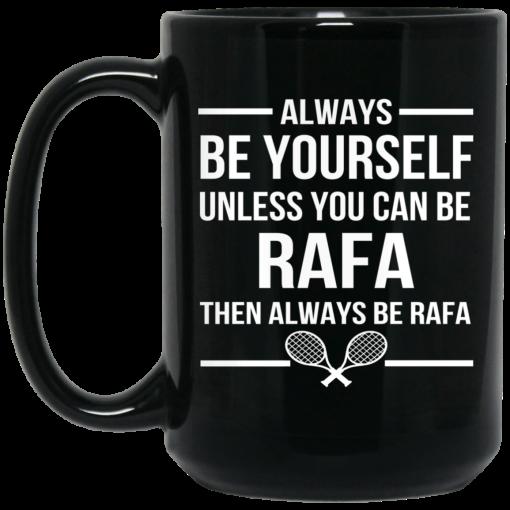 Always Be Yourself Unless You Can Be Rafa Then Always Be Rafa Mug