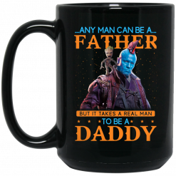 Any Man Can Be A Father But It Takes A Real Man To Be A Daddy Mug