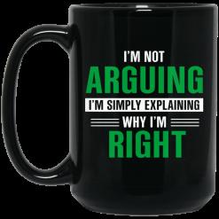 I'm Not Arguing I'm Just Explaining Why I'm Right Mug